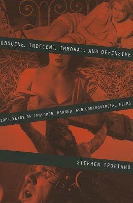 Obscene, Indecent, Immoral, and Offensive: 100+ Years of Censored, Banned, and Controversial Films
