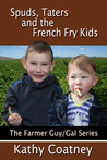 Spuds, Taters and the French Fry Kids (The Farmer Guy/Gal Series, #4)