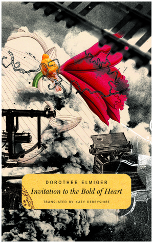 Invitation to the Bold of Heart by Dorothee Elmiger