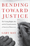Bending Towards Justice: The Voting Rights Act and the Transformation of American Democracy