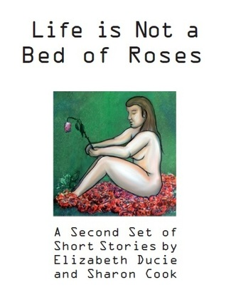 Life is Not a Bed of Roses: A Second Set of Short Stories