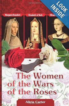 The Women of the Wars of the Roses Elizabeth Woodville, Margaret Beaufort and Elizabeth of York
