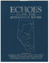 Echoes Along the Athabaska River: A History of Chisolm, Fawcett Lake, Forest View, Hondo, Lawrence Lake, Moose Portage, Otter Creek, Ranch, Smith, Smokey Creek