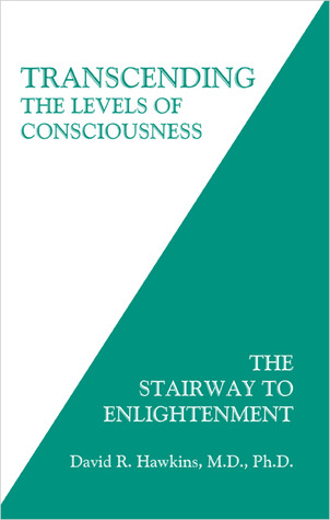 Transcending the Levels of Consciousness by David R. Hawkins