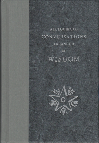 Allegorical Conversations Arranged by Wisdom: From the First Edition of 1763