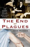 The End of Plagues: The Global Battle Against Infectious Disease