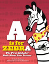A is for Zebra: The First Alphabet Book About Last Letters