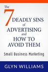 The 7 Deadly Sins of Advertising And How To Avoid Them: Small Business Marketing Books - Effective advertising and promotion techniques, business writing skills, smart tactics and branding strategy.
