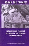Sound The Trumpet: Planning and Teaching Religion in the Catholic Primary School