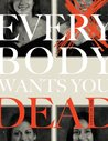 Everybody Wants You Dead
