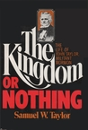 The Kingdom or Nothing: The Life of John Taylor, Militant Mormon