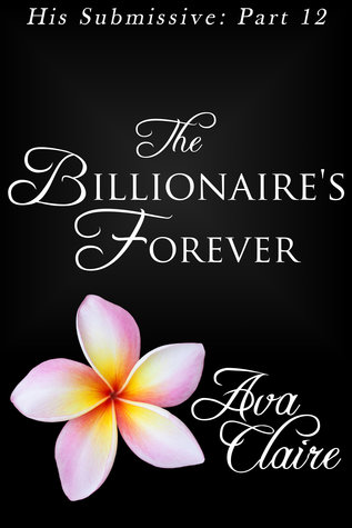 The Billionaire's Forever (His Submissive, #12)