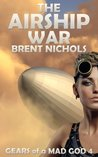 The Airship War (Gears of a Mad God #4)