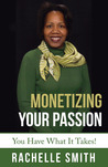 Monetizing Your Passion: You Have What It Takes!
