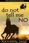 Do Not Tell Me No (Intrepid Women, #1)
