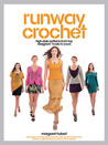 Runway Crochet: High-style Patterns from Top Designers' Hooks to Yours