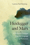 Heidegger and Marx: A Productive Dialogue over the Language of Humanism