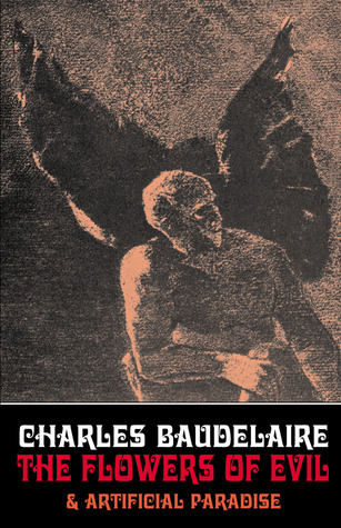 The Flowers of Evil & Artificial Paradise by Charles Baudelaire