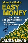 How to make easy money - 7 cash tactics and small business ideas for beginner entrepreneurs