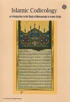 Islamic Codicology (An Introduction To The Study Of Manuscripts In Arabic Script)
