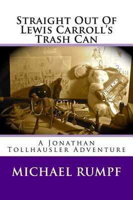 Straight Out of Lewis Carroll's Trash Can: A Jonathan Tollhausler Adventure