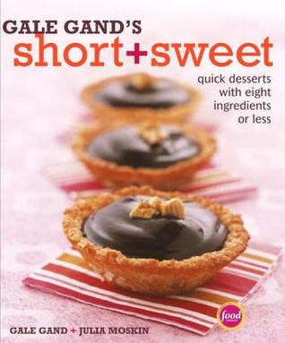 Gale Gand's Short and Sweet: Quick Desserts with Eight Ingredients or Less