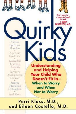 Quirky Kids: Understanding and Helping Your Child Who Doesn't Fit In- When to Worry and When Not to Worry