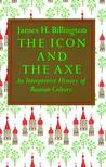 The Icon and the Axe: An Interpretative History of Russian Culture