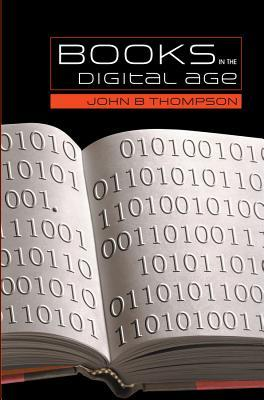 Books in the Digital Age: The Transformation of Academic and Higher Education Publishing in Britain and the United States