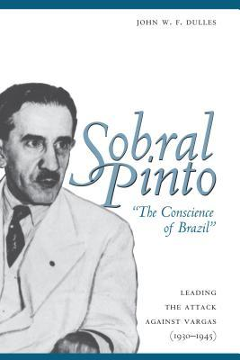 """Sobral Pinto, """"The Conscience of Brazil"""" by John W.F. Dulles"""