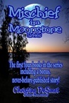 Mischief in Moonstone: The First Four Books in the Series Including a Bonus, Never-Before-Published Story!