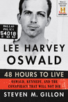 Lee Harvey Oswald: 48 Hours to Live: Oswald, Kennedy, and the Conspiracy that Will Not Die