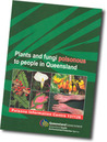 Plants and Fungi Poisonous to People in Queensland