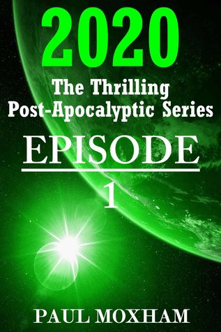 2020: Episode 1 (The Thrilling Post-Apocalyptic Saga)