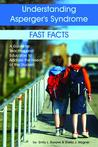 Understanding Asperger's Syndrome: Fast Facts: A Guide for Teachers and Educators to Address the Needs of the Student