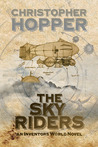 The Sky Riders: The Sky Riders (an Inventors World Novel)