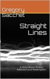 Straight Lines: A Story of Illness, Addiction, and Redemption
