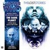 Doctor Who: The Dark Planet (The Lost Stories 4.1)