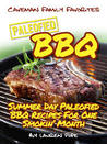 Paleofied BBQ Cookbook: Summer Day Paleofied BBQ Recipes For One Smokin' Month