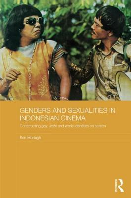 Genders and Sexualities in Indonesian Cinema: Constructing Gay, Lesbi and Waria Identities on Screen