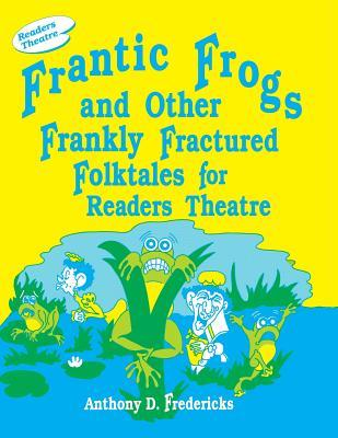 Frantic Frogs and Other Frankly Fractured Folktales for Reade... by Anthony D. Fredericks