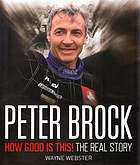 Peter Brock: How Good Is This:  The Real Story