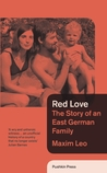 Red Love: The Story of an East German Family