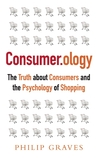 Consumerology: The Market Research Myth, the Truth about Consumers and the Psychology of Shopping