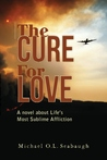 The Cure for Love: A Novel about Life's Most Sublime Affliction
