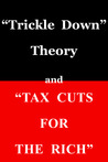 """Trickle Down Theory"""" and """"Tax Cuts for the Rich"""