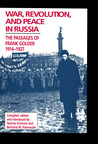 War, Revolution, and Peace in Russia: The Passages of Frank Golder, 1914-1927