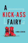 A Kick-Ass Fairy by Linda Zercoe