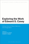 Exploring the Work of Edward S. Casey: Giving Voice to Place, Memory, and Imagination