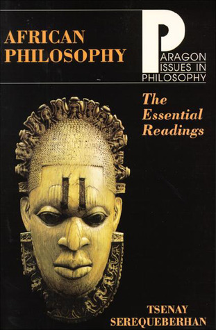 African Philosophy Essential Read by Tsenay Serequeberhan